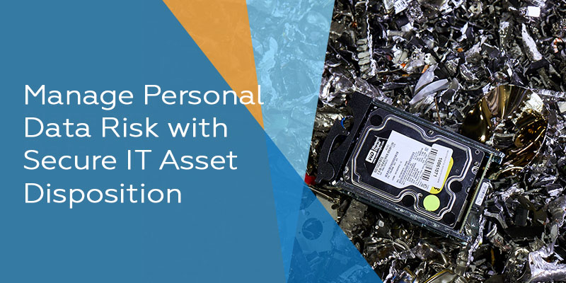 Manage Personal Data Risk with Secure IT Asset Disposition
