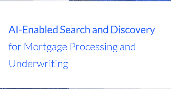 AI-Enabled Search and Discovery for Mortgage Processing and Underwriting